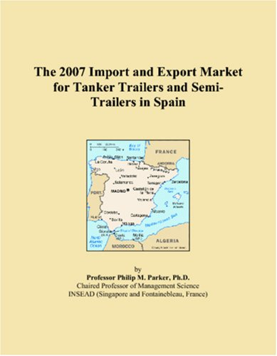 The 2007 Import and Export Market for Tanker Trailers and Semi-Trailers in Spain