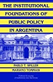 img - for The Institutional Foundations of Public Policy in Argentina: A Transactions Cost Approach (Political Economy of Institutions and Decisions) book / textbook / text book