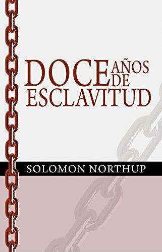 Solomon Northup - Doce Anos de Esclavitud / Twelve Years a Slave (Spanish Edition)