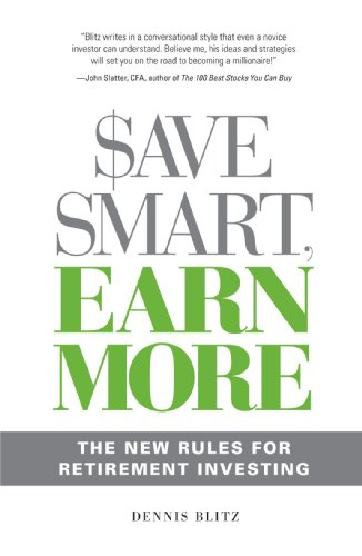 Save Smart, Earn More: The New Rules for Retirement Investing, Dennis Blitz