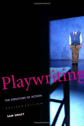Playwriting: The Structure of Action, Revised and...