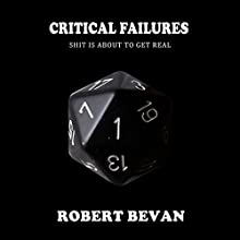 Critical Failures: Caverns and Creatures, Book 1 Audiobook by Robert Bevan Narrated by Jonathan Sleep