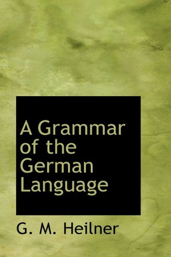 A Grammar of the German Language