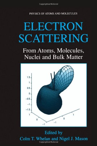 Electron Scattering: From Atoms, Molecules, Nuclei and Bulk Matter (Physics of Atoms and Molecules)