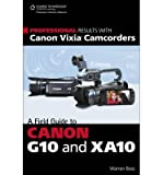 img - for By Warren Bass Professional Results with Canon Vixia Camcorders: A Field Guide to Canon G10 and XA10 (1st Edition) book / textbook / text book