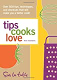img - for Tips Cooks Love: Over 500 Tips, Techniques, and Shortcuts That Will Make You a Better Cook! book / textbook / text book
