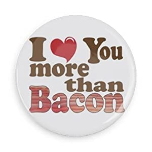 Funny Quotes Love You More Than : Amazon.com: Funny Sayings; I Love You More Than Bacon (1.5 Inch Button ...