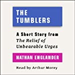 The Tumblers: A Short Story from 'For the Relief of Unbearable Urges' | Nathan Englander