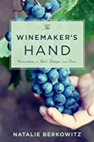 The Winemaker`s Hand - Conversations on Talent, Technique, and Terroir