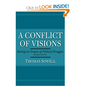 A Conflict of Visions: Ideological Origins of Political Struggles by