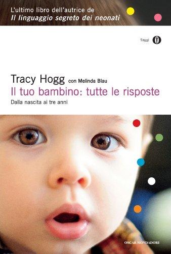 Tracy Hogg - Il tuo bambino: tutte le risposte: Dalla nascita ai tre anni