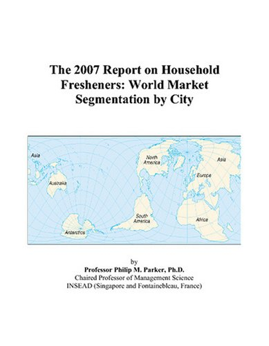 The 2007 Report on Household Fresheners: World Market Segmentation by City