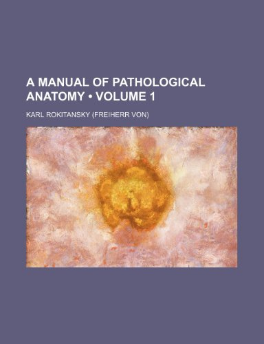 A Manual of Pathological Anatomy (Volume 1)