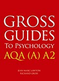 Richard Gross Gross Guides to Psychology: AQA (A) A2