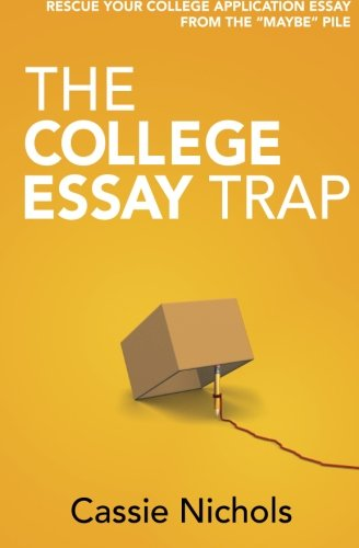 The College Essay Trap: Rescue your college application essay from the