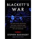 Blacketts War: The Men Who Defeated the Nazi U-Boats and Brought Science to the Art of Warfare (Hardback) - Common