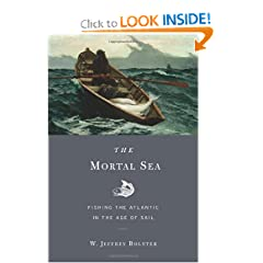 The Mortal Sea: Fishing the Atlantic in the Age of Sail by W. Jeffrey Bolster