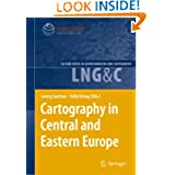 Cartography in Central and Eastern Europe: Selected Papers of the 1st ICA Symposium on Cartography for Central...