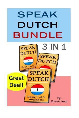 Speak Dutch Bundle: Speak Dutch 3 in 1 (How to Speak Dutch, Dutch for Advanced, Dutch Language, Learn Dutch, How to Learn Dutch, Speaking Dutch, Learning Dutch, Dutch Guide, Dutch Quickly, Dutch Fast)