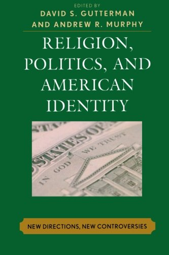 Religion, Politics, and American Identity: New Directions, New Controversies