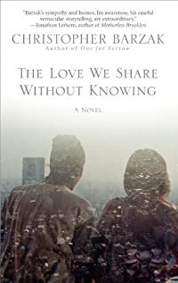 The Love We Share Without Knowing by Christopher Barzak ebook deal