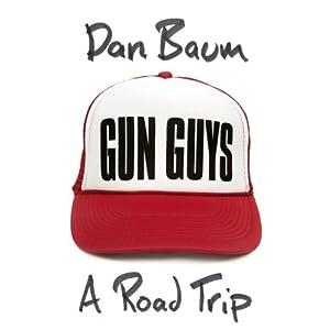 Gun Guys: A Road Trip | [Dan Baum]