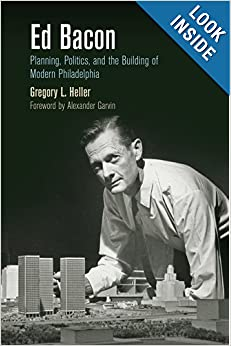 Ed Bacon: Planning, Politics, and the Building of Modern Philadelphia (The City in the Twenty-First Century) ebook