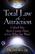 Total Law of Attraction: Unleash Your Secret Creative Power To Get What You Want!