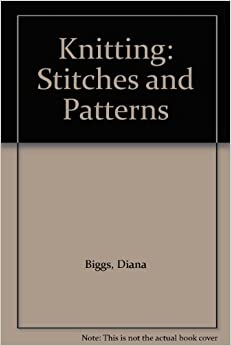 Knitting Stitches And Patterns Diana Biggs : Knitting: Stitches and Patterns: Diana Biggs: 9780706400779: Books - Amazon.ca