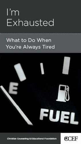 I'm Exhausted: What to Do When You're Always Tired, David Powlison