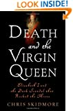 Death and the Virgin Queen: Elizabeth I and the Dark Scandal That Rocked the Throne