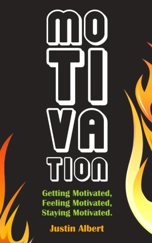 Motivation: Getting Motivated, Feeling Motivated, Staying Motivated: Motivation Psychology - Ultimate Motivational: A Pr