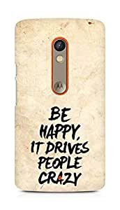 AMEZ be happy it drives people crazy Back Cover For Motorola Moto X Play