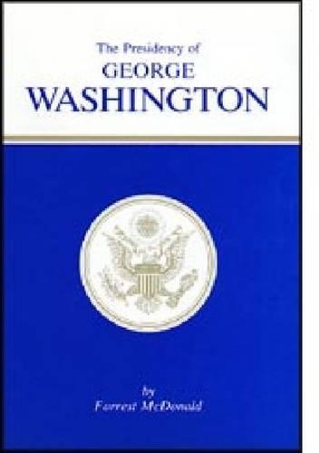 The Presidency of George Washington (American Presidency Series) (American Presidency (Univ of Kansas Hardcover))