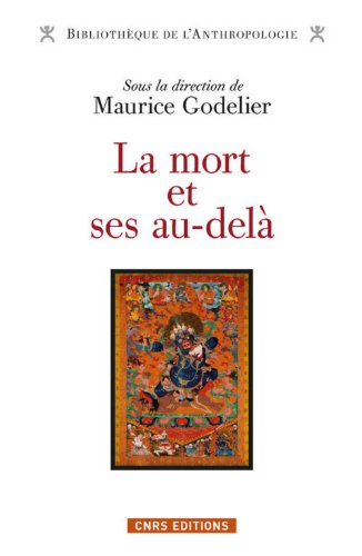 Maurice Godelier - La Mort Et Ses Au-dela