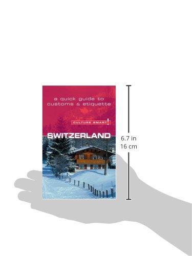 Switzerland - Culture Smart!: The Essential Guide to Customs and Culture: A Quick Guide to Customs and Etiquette
