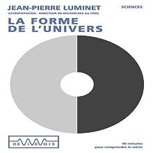 La forme de l'Univers Discours Auteur(s) : Jean-Pierre Luminet Narrateur(s) : Jean-Pierre Luminet