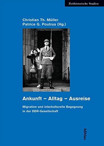 Ankunft - Alltag - Ausreise. Migration und interkulturelle Begegnung in der DDR-Gesellschaft (Zeithistorische Studien)