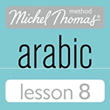 Michel Thomas Beginner Arabic, Lesson 8 Speech by Jane Wightwick, Mahmoud Gaafar Narrated by Jane Wightwick, Mahmoud Gaafar