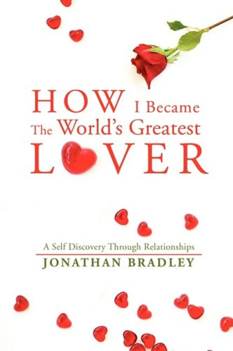 How I Became The World's Greatest Lover: A Self Discovery Through Relationships