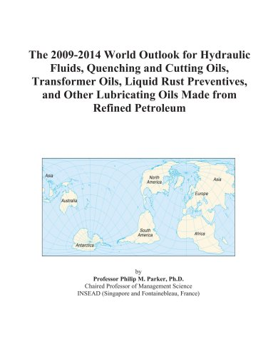 The 2009-2014 World Outlook for Hydraulic Fluids, Quenching and Cutting Oils, Transformer Oils, Liquid Rust Preventives, and Other Lubricating Oils Made from Refined Petroleum