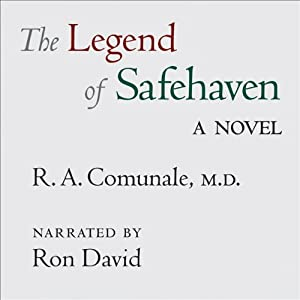 The Legend of Safehaven: A Dr. Galen Novel, Book 2 | [R. A. Comunale]