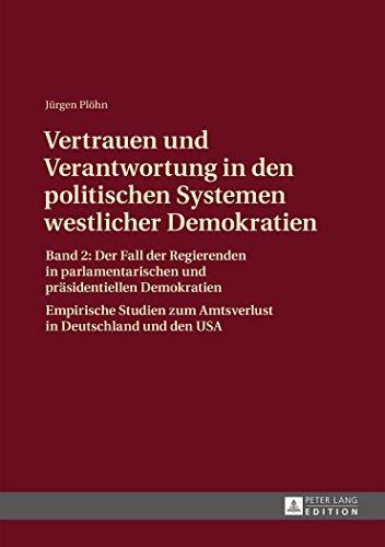 Vertrauen und Verantwortung in den politischen Systemen westlicher Demokratien: Band 2: Der Fall der Regierenden in parl