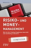 Risiko- und Money-Management - simplified: Wie Sie Ihre Tradingsergebnisse Dauerhaft