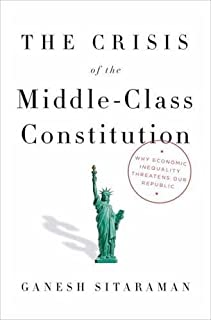 Book Cover: The Crisis of the Middle-Class Constitution: Why Economic Inequality Threatens Our Republic