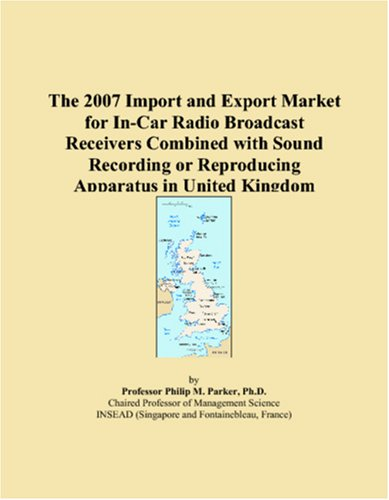 The 2007 Import and Export Market for In-Car Radio Broadcast Receivers Combined with Sound Recording or Reproducing Apparatus in United Kingdom