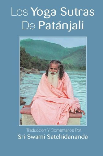 Los Yoga Sutras De Patanjali: Traduccion Y Comentarios Por Sri Swami Satchidananda (Spanish Edition), by Sri Swami Satchidananda