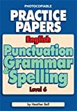 Heather Bell English Punctuation Grammar and Spelling Level 6: Photocopiable Practice Papers