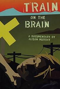 Train On The Brain - The Ultimate Railroad Movie