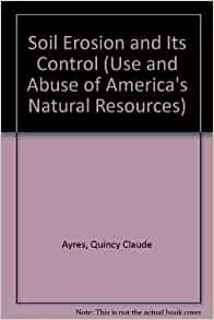 Soil erosion and its control use and abuse of for Natural resources soil uses